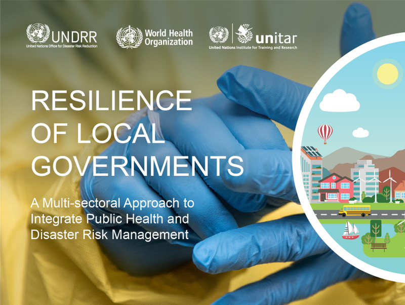 STRENGTHEN THE RESILIENCE OF LOCAL GOVERNMENTS BY INTEGRATING PUBLIC HEALTH AND DISASTER RISK MANAGEMENT